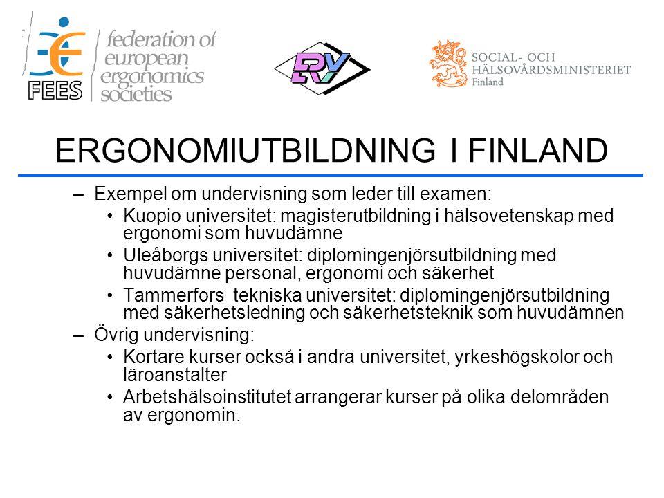 –Exempel om undervisning som leder till examen: •Kuopio universitet: magisterutbildning i hälsovetenskap med ergonomi som huvudämne •Uleåborgs universitet: diplomingenjörsutbildning med huvudämne personal, ergonomi och säkerhet •Tammerfors tekniska universitet: diplomingenjörsutbildning med säkerhetsledning och säkerhetsteknik som huvudämnen –Övrig undervisning: •Kortare kurser också i andra universitet, yrkeshögskolor och läroanstalter •Arbetshälsoinstitutet arrangerar kurser på olika delområden av ergonomin.