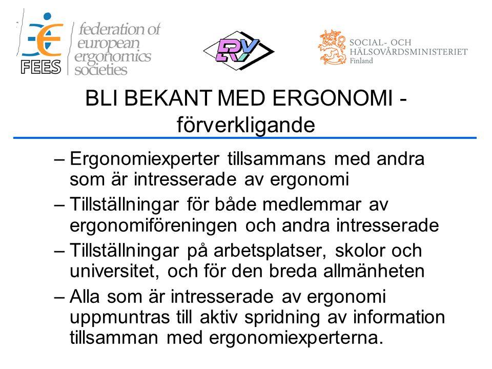 –Ergonomiexperter tillsammans med andra som är intresserade av ergonomi –Tillställningar för både medlemmar av ergonomiföreningen och andra intresserade –Tillställningar på arbetsplatser, skolor och universitet, och för den breda allmänheten –Alla som är intresserade av ergonomi uppmuntras till aktiv spridning av information tillsamman med ergonomiexperterna.