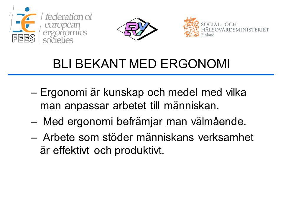 –Ergonomi är kunskap och medel med vilka man anpassar arbetet till människan.