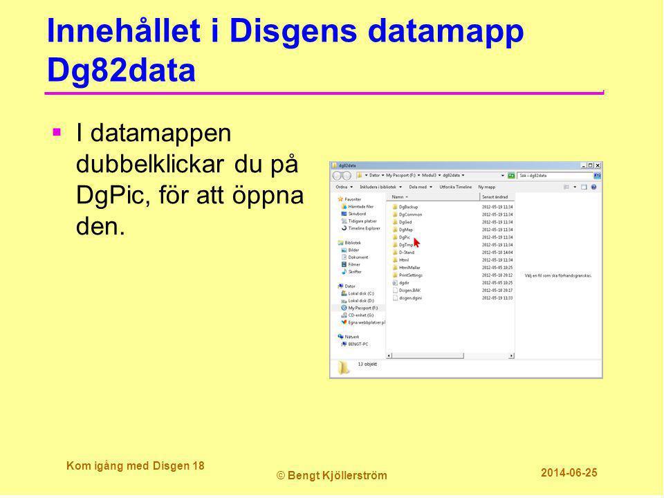 Innehållet i Disgens datamapp Dg82data Kom igång med Disgen 18 © Bengt Kjöllerström 2014-06-25  I datamappen dubbelklickar du på DgPic, för att öppna