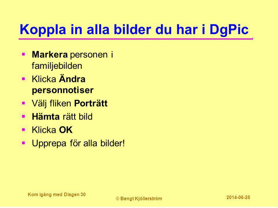 Koppla in alla bilder du har i DgPic  Markera personen i familjebilden  Klicka Ändra personnotiser  Välj fliken Porträtt  Hämta rätt bild  Klicka