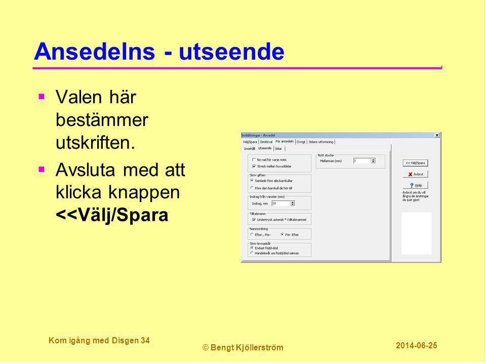 Ansedelns - utseende  Valen här bestämmer utskriften.  Avsluta med att klicka knappen <<Välj/Spara Kom igång med Disgen 34 © Bengt Kjöllerström 2014