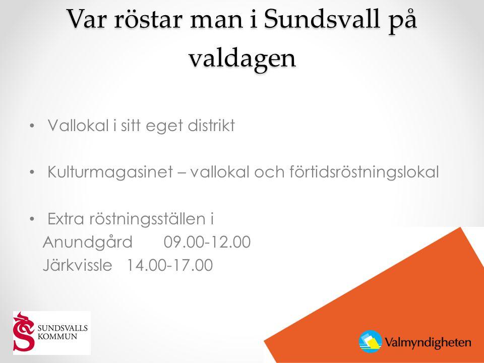 Var röstar man i Sundsvall på valdagen • Vallokal i sitt eget distrikt • Kulturmagasinet – vallokal och förtidsröstningslokal • Extra röstningsställen i Anundgård 09.00-12.00 Järkvissle 14.00-17.00
