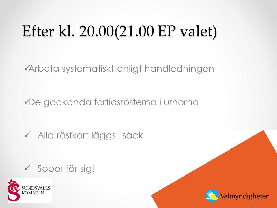 Efter kl. 20.00(21.00 EP valet) Efter kl. 20.00(21.00 EP valet)  Arbeta systematiskt enligt handledningen  De godkända förtidsrösterna i urnorna  A