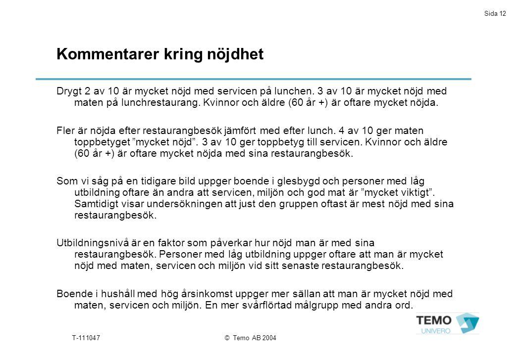 Sida 12 T-111047© Temo AB 2004 Kommentarer kring nöjdhet Drygt 2 av 10 är mycket nöjd med servicen på lunchen.