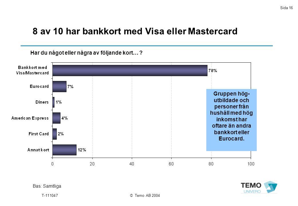 Sida 16 T-111047© Temo AB 2004 8 av 10 har bankkort med Visa eller Mastercard Bas: Samtliga Har du något eller några av följande kort… .