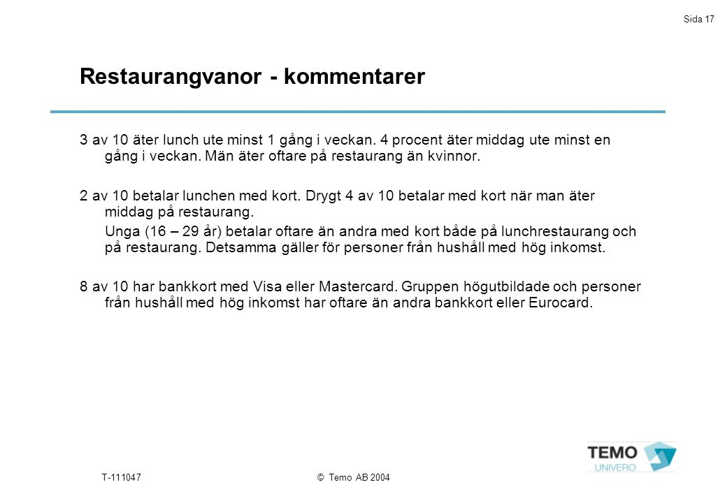 Sida 17 T-111047© Temo AB 2004 Restaurangvanor - kommentarer 3 av 10 äter lunch ute minst 1 gång i veckan.