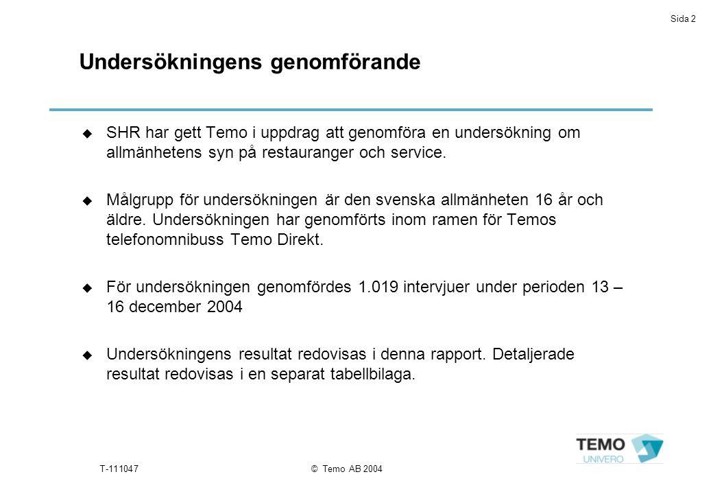 Sida 2 T-111047© Temo AB 2004 Undersökningens genomförande u SHR har gett Temo i uppdrag att genomföra en undersökning om allmänhetens syn på restauranger och service.