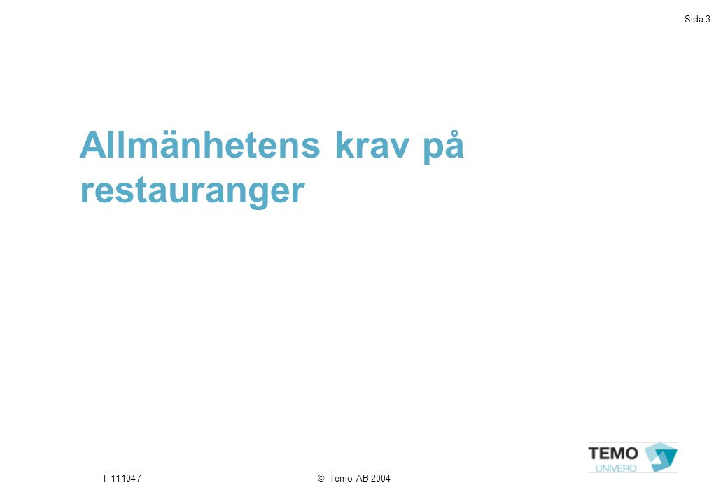 Sida 3 T-111047© Temo AB 2004 Allmänhetens krav på restauranger