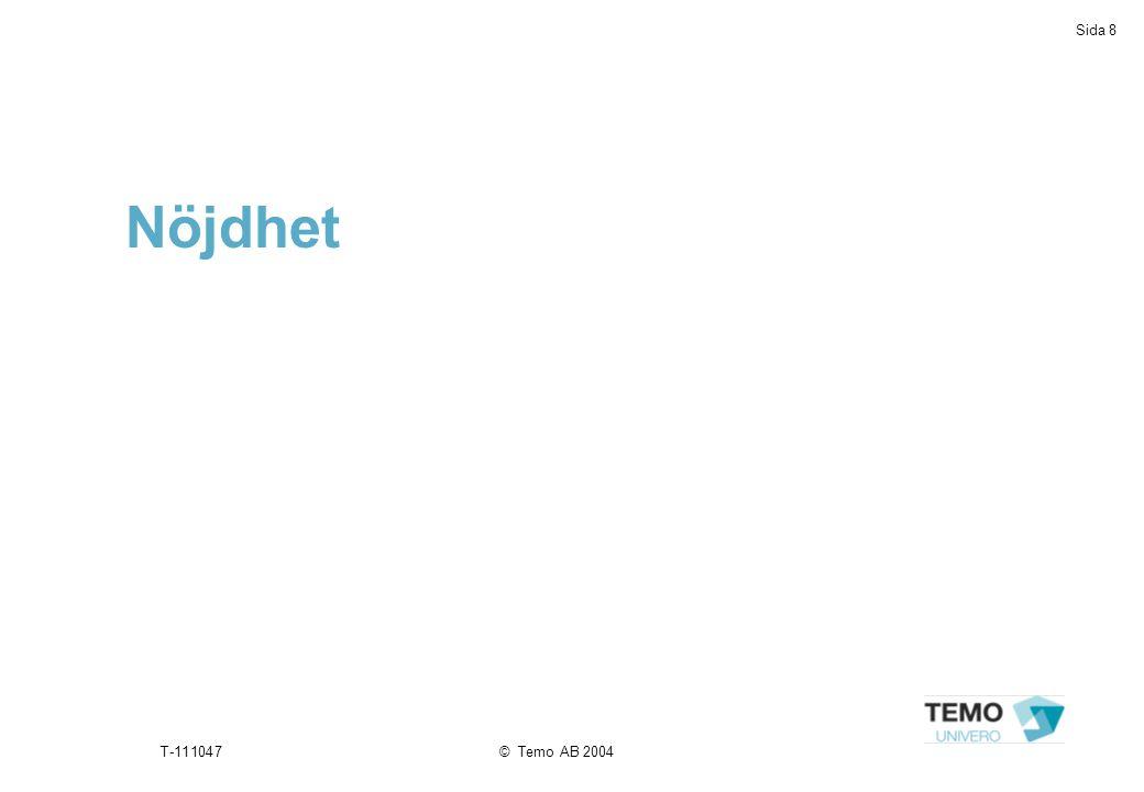 Sida 8 T-111047© Temo AB 2004 Nöjdhet