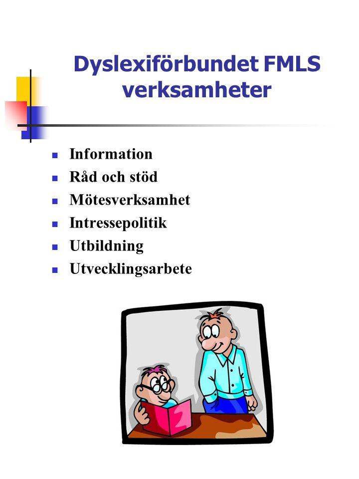 Dyslexiförbundet FMLS verksamheter  Information  Råd och stöd  Mötesverksamhet  Intressepolitik  Utbildning  Utvecklingsarbete