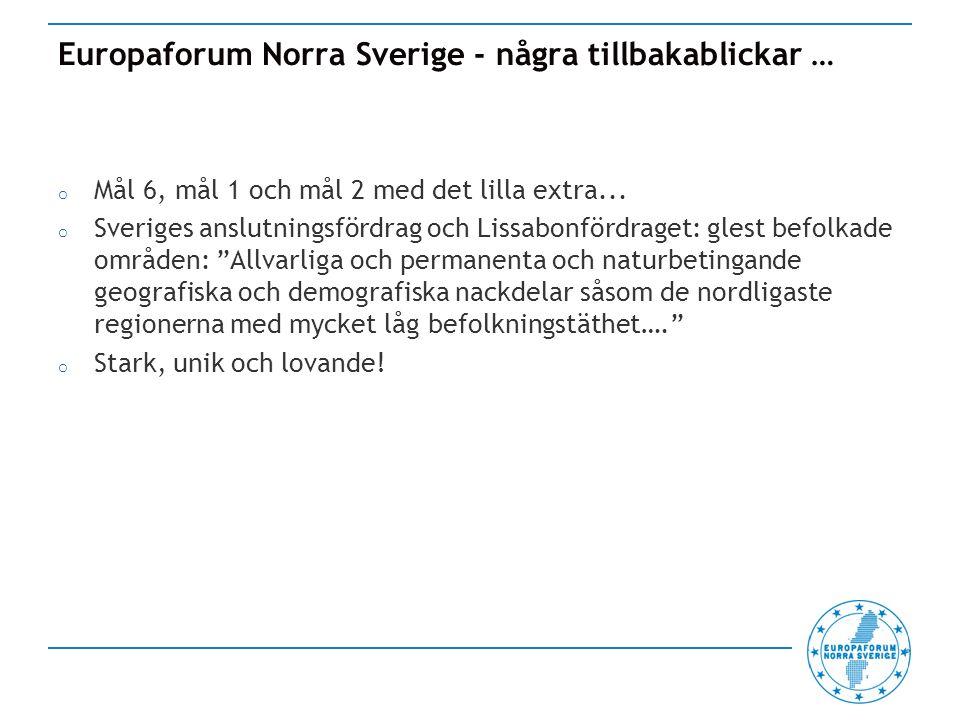 Europaforum Norra Sverige - några tillbakablickar … o Mål 6, mål 1 och mål 2 med det lilla extra...