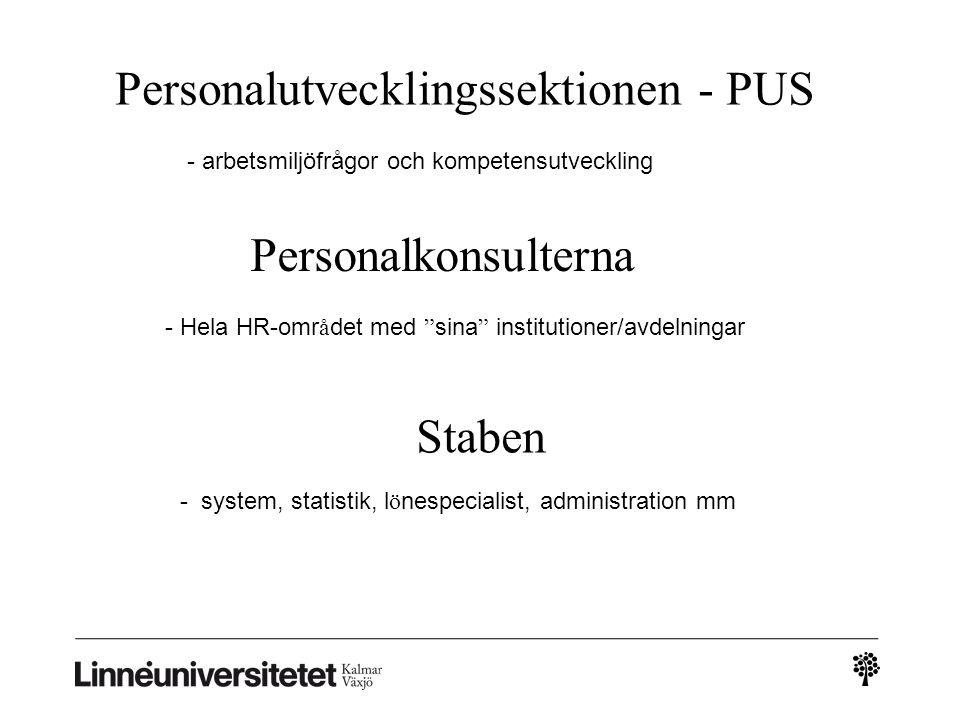 Personalutvecklingssektionen - PUS - arbetsmiljöfrågor och kompetensutveckling Personalkonsulterna Staben - system, statistik, l ö nespecialist, admin