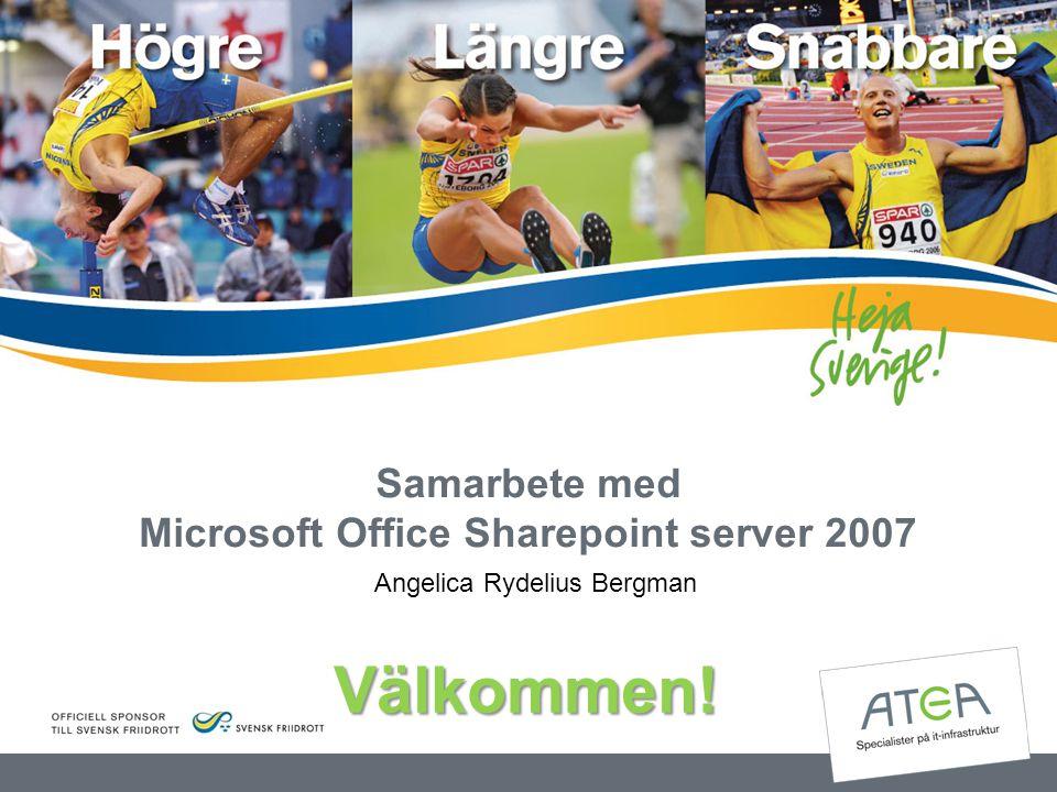 Samarbete med Microsoft Office Sharepoint server 2007 Angelica Rydelius Bergman Välkommen!