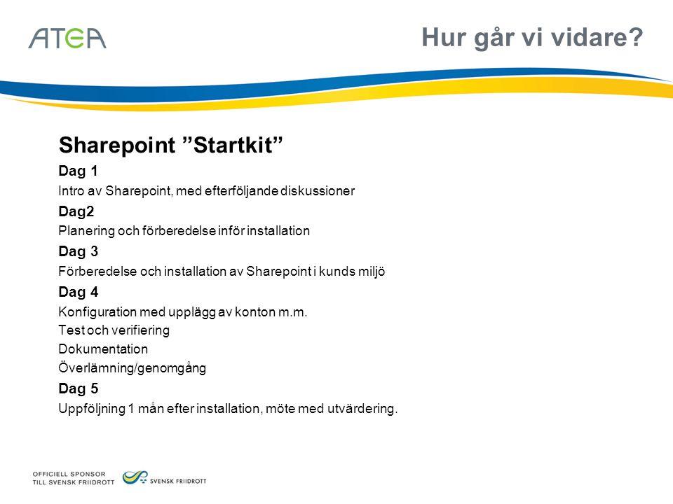 """Hur går vi vidare? Sharepoint """"Startkit"""" Dag 1 Intro av Sharepoint, med efterföljande diskussioner Dag2 Planering och förberedelse inför installation"""