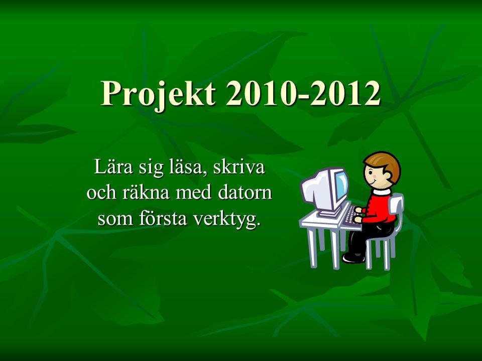Projekt 2010-2012 Lära sig läsa, skriva och räkna med datorn som första verktyg.