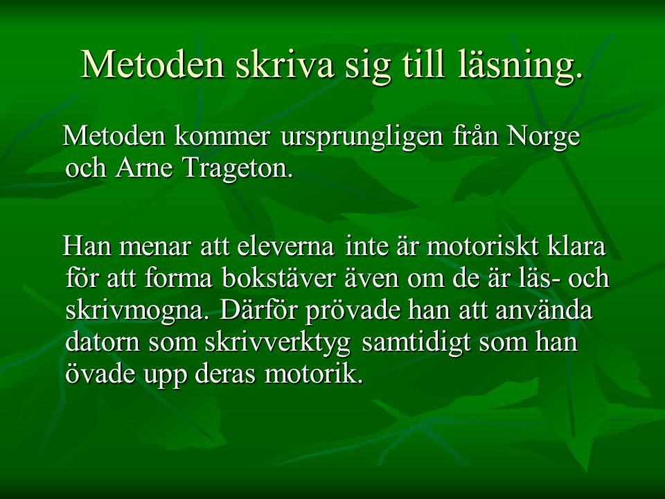 Metoden skriva sig till läsning.Metoden kommer ursprungligen från Norge och Arne Trageton.