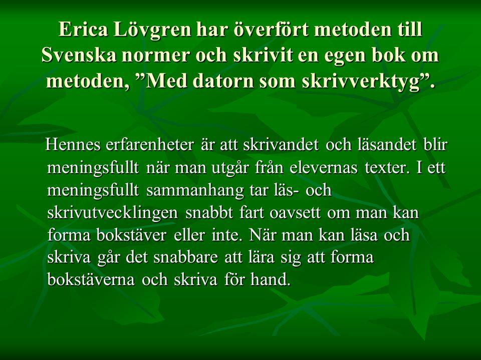 Erica Lövgren har överfört metoden till Svenska normer och skrivit en egen bok om metoden, Med datorn som skrivverktyg .