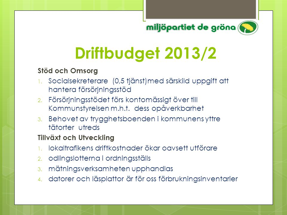 Driftbudget 2013/3 Kultur och fritid  Bromölla Musik- och Teaterförenings anslag ökas 20 % Politik  fasta arvoden reduceras med 15 % och kommunal- resp.