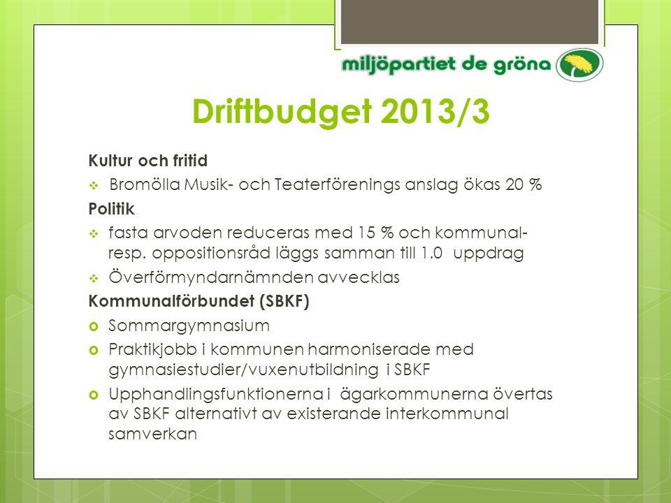 Driftbudget 2013/3 Kultur och fritid  Bromölla Musik- och Teaterförenings anslag ökas 20 % Politik  fasta arvoden reduceras med 15 % och kommunal- r