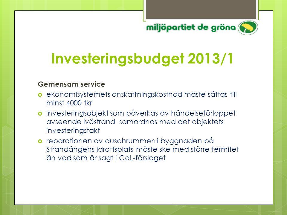 Investeringsbudget 2013/1 Gemensam service  ekonomisystemets anskaffningskostnad måste sättas till minst 4000 tkr  investeringsobjekt som påverkas a