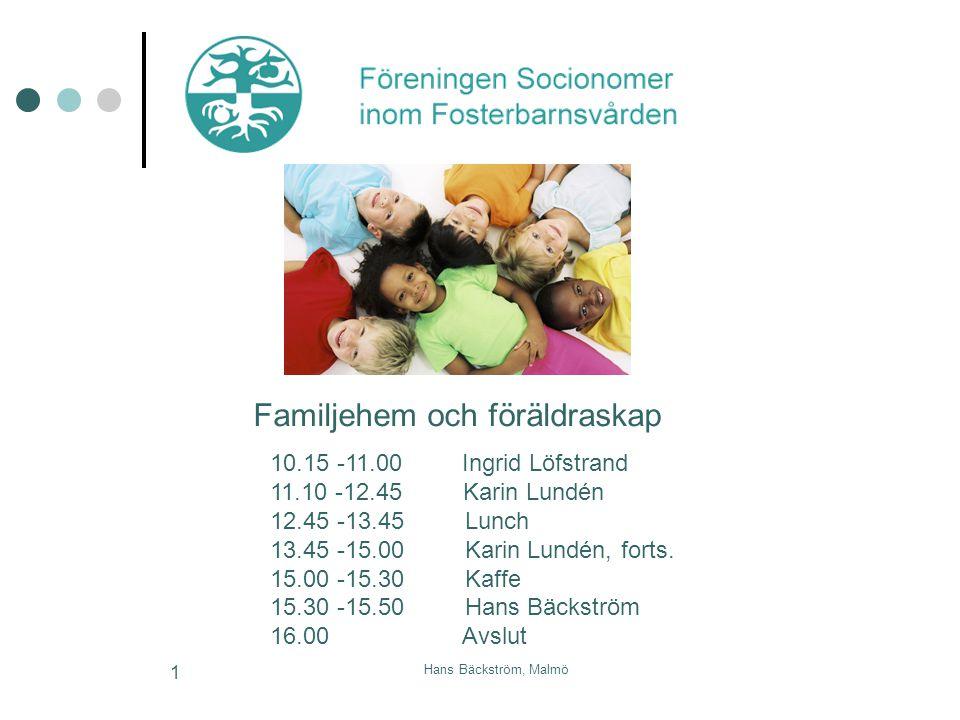 Hans Bäckström, Malmö 1 Familjehem och föräldraskap 10.15 -11.00Ingrid Löfstrand 11.10 -12.45 Karin Lundén 12.45 -13.45 Lunch 13.45 -15.00 Karin Lundé