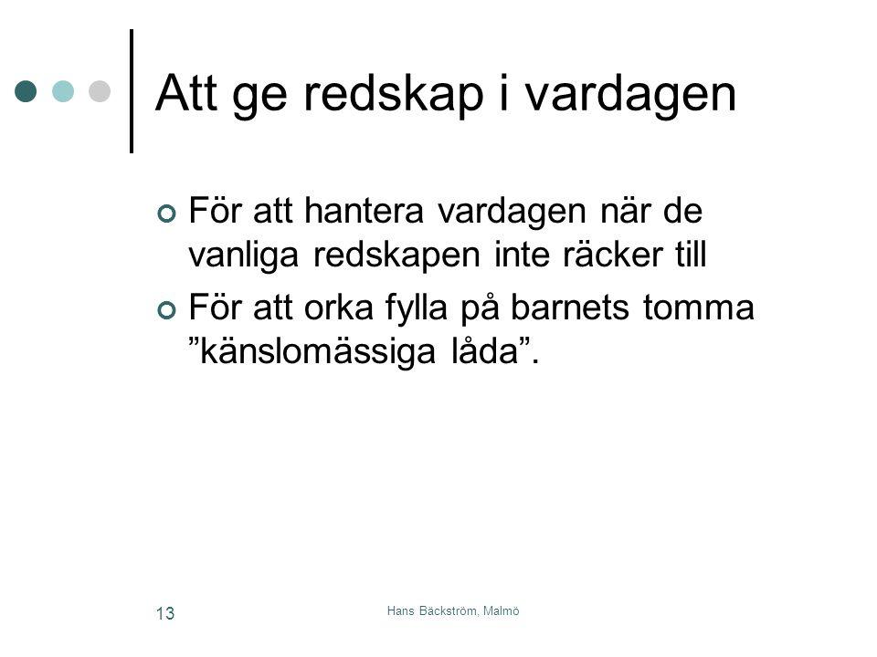 Hans Bäckström, Malmö 13 Att ge redskap i vardagen För att hantera vardagen när de vanliga redskapen inte räcker till För att orka fylla på barnets to