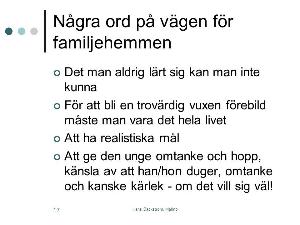 Hans Bäckström, Malmö 17 Några ord på vägen för familjehemmen Det man aldrig lärt sig kan man inte kunna För att bli en trovärdig vuxen förebild måste