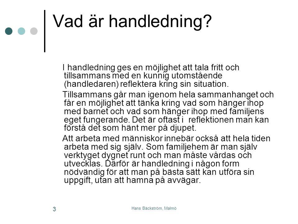 Hans Bäckström, Malmö 3 Vad är handledning? I handledning ges en möjlighet att tala fritt och tillsammans med en kunnig utomstående (handledaren) refl