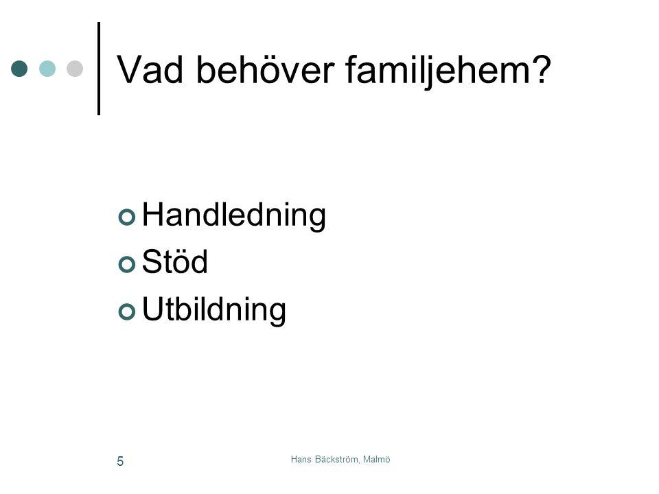 Hans Bäckström, Malmö 5 Vad behöver familjehem? Handledning Stöd Utbildning