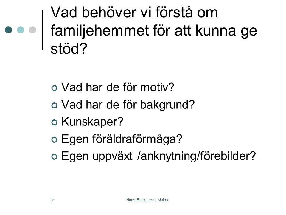 Hans Bäckström, Malmö 7 Vad behöver vi förstå om familjehemmet för att kunna ge stöd? Vad har de för motiv? Vad har de för bakgrund? Kunskaper? Egen f