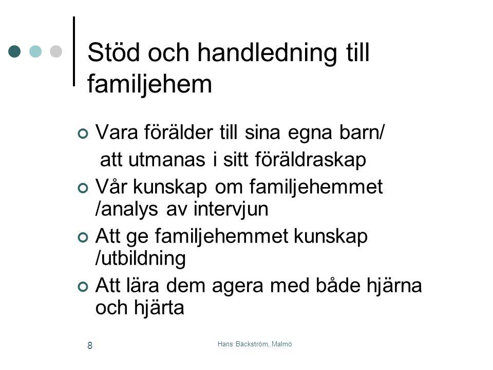 Hans Bäckström, Malmö 8 Stöd och handledning till familjehem Vara förälder till sina egna barn/ att utmanas i sitt föräldraskap Vår kunskap om familje