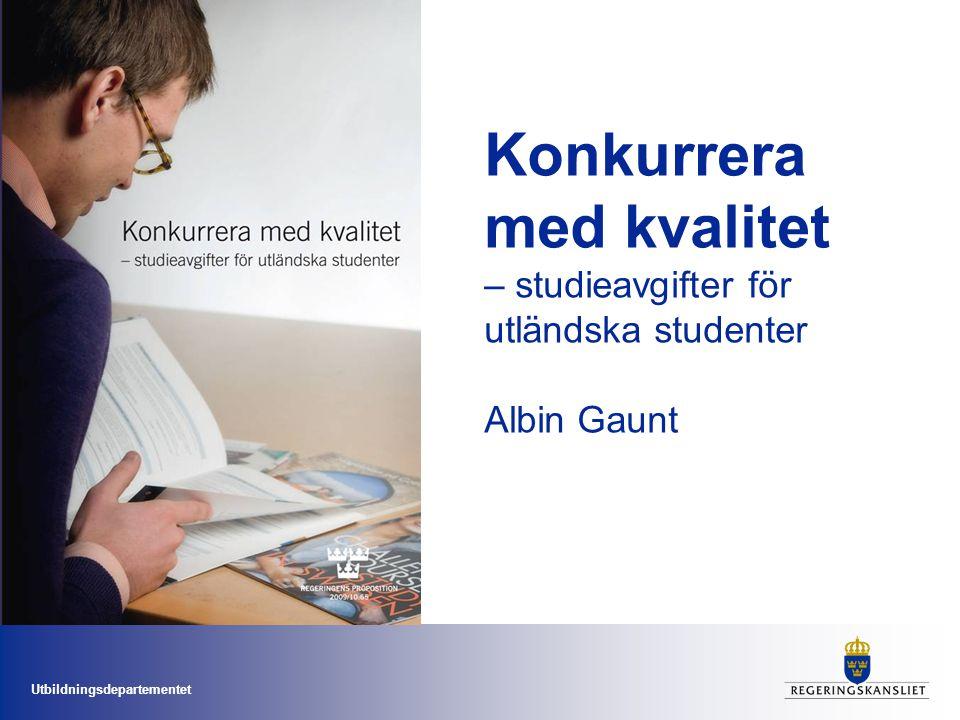 Utbildningsdepartementet Konkurrera med kvalitet – studieavgifter för utländska studenter Albin Gaunt