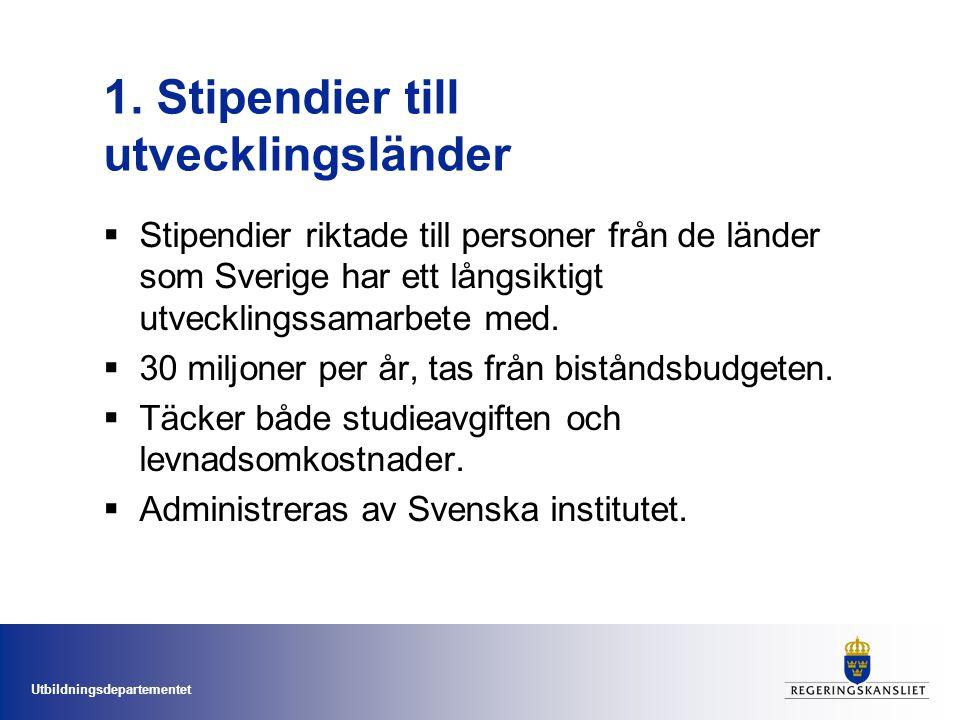 Utbildningsdepartementet 1. Stipendier till utvecklingsländer  Stipendier riktade till personer från de länder som Sverige har ett långsiktigt utveck