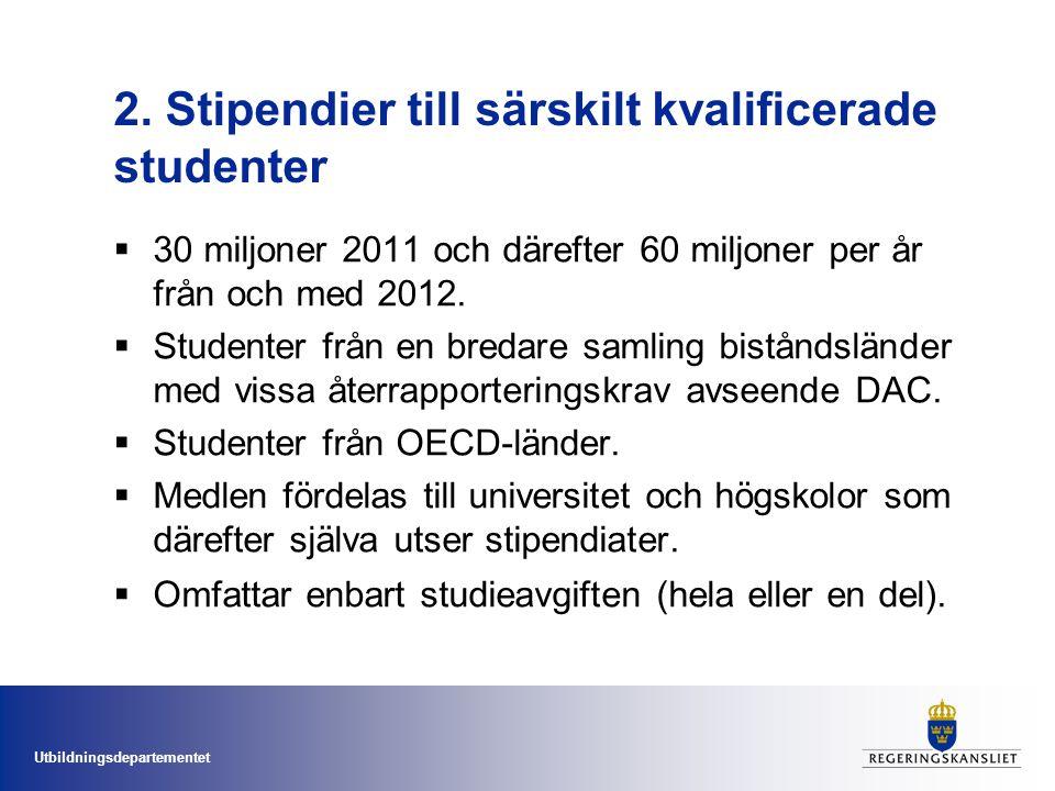 Utbildningsdepartementet 2. Stipendier till särskilt kvalificerade studenter  30 miljoner 2011 och därefter 60 miljoner per år från och med 2012.  S