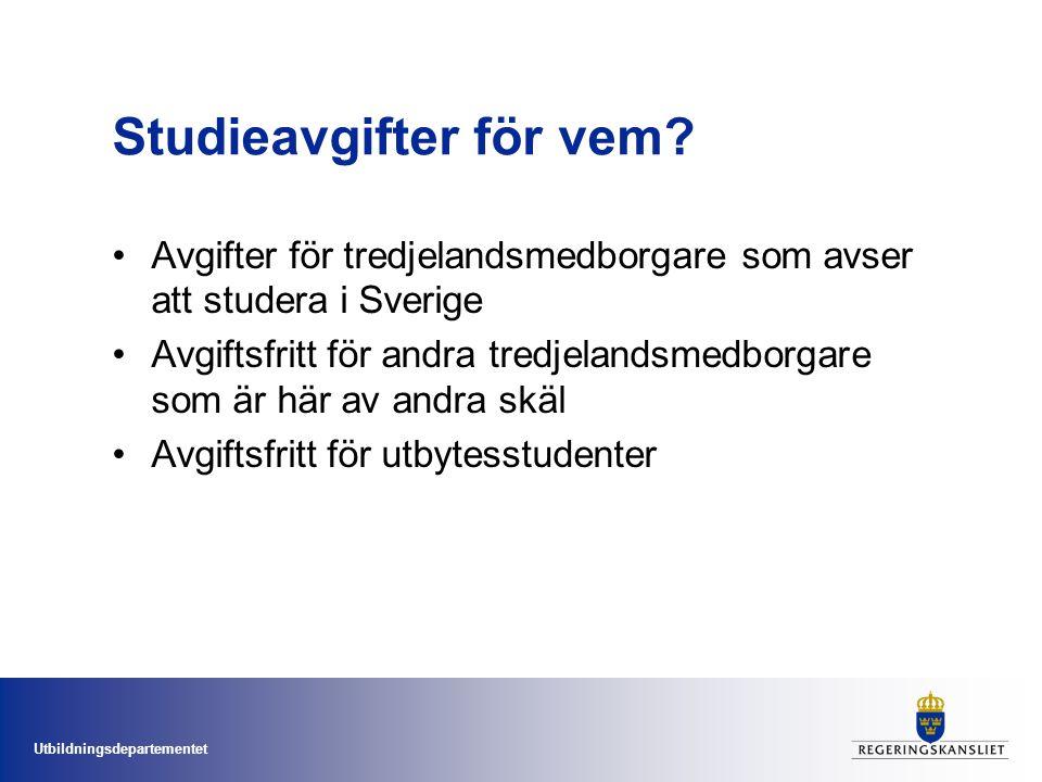 Utbildningsdepartementet Studieavgifter för vem? •Avgifter för tredjelandsmedborgare som avser att studera i Sverige •Avgiftsfritt för andra tredjelan