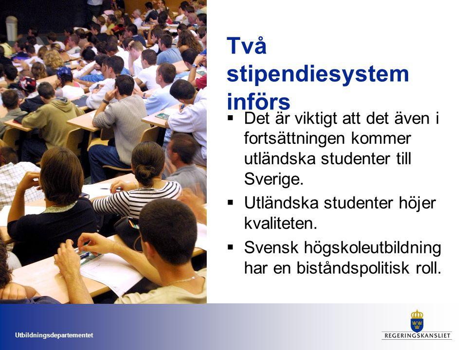 Utbildningsdepartementet Två stipendiesystem införs  Det är viktigt att det även i fortsättningen kommer utländska studenter till Sverige.  Utländsk