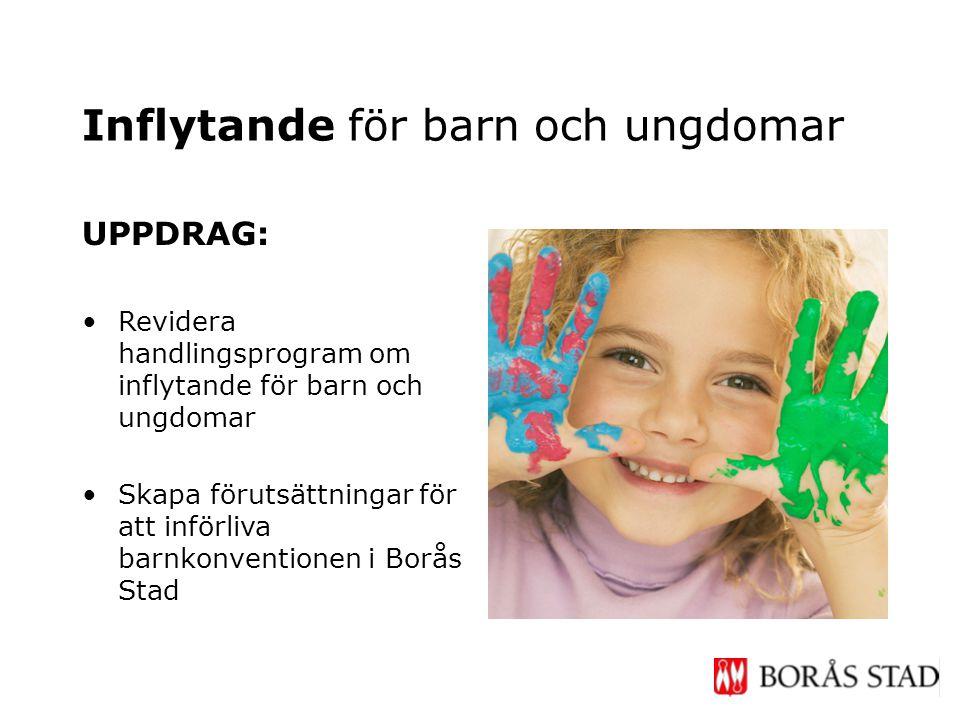 UPPDRAG: •Revidera handlingsprogram om inflytande för barn och ungdomar •Skapa förutsättningar för att införliva barnkonventionen i Borås Stad Inflyta