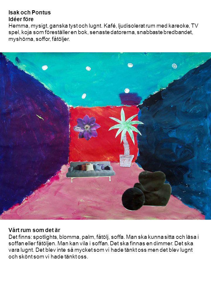 Isak och Pontus Idéer före Hemma, mysigt, ganska tyst och lugnt. Kafé, ljudisolerat rum med kareoke, TV spel, koja som föreställer en bok, senaste dat