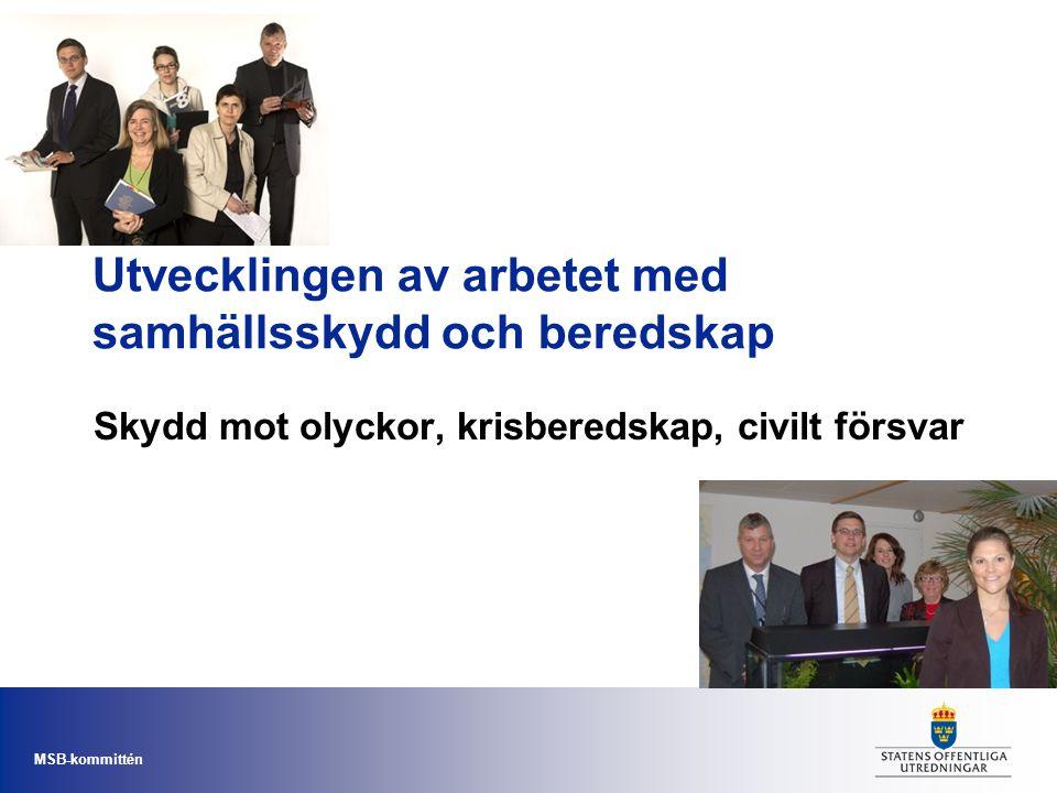 MSB-kommittén Utvecklingen av arbetet med samhällsskydd och beredskap Skydd mot olyckor, krisberedskap, civilt försvar