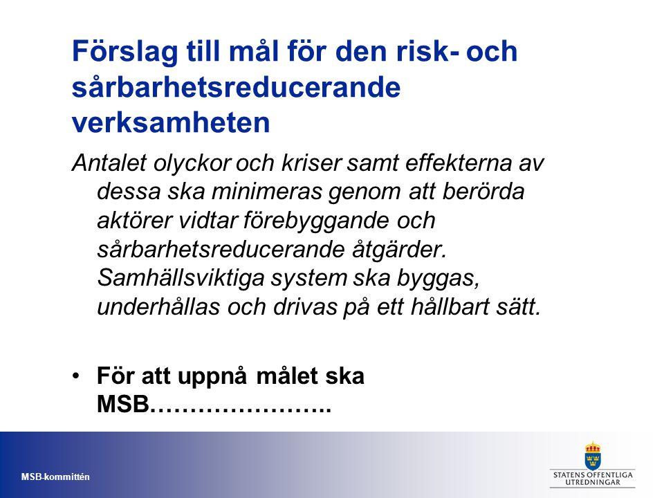 MSB-kommittén Förslag till mål för den risk- och sårbarhetsreducerande verksamheten Antalet olyckor och kriser samt effekterna av dessa ska minimeras