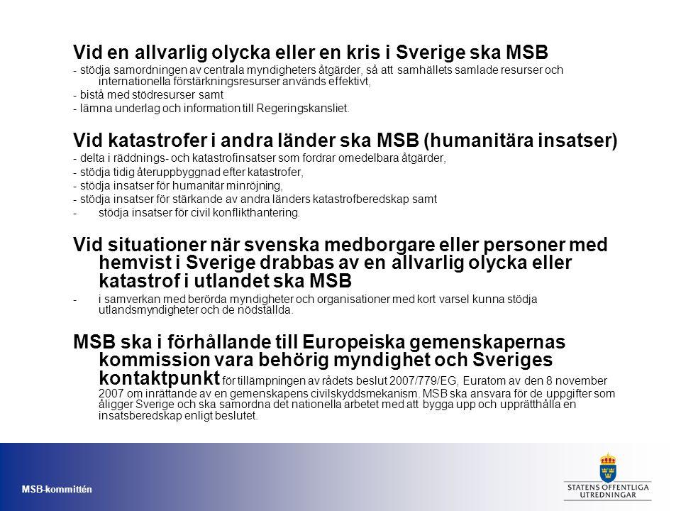 Vid en allvarlig olycka eller en kris i Sverige ska MSB - stödja samordningen av centrala myndigheters åtgärder, så att samhällets samlade resurser oc