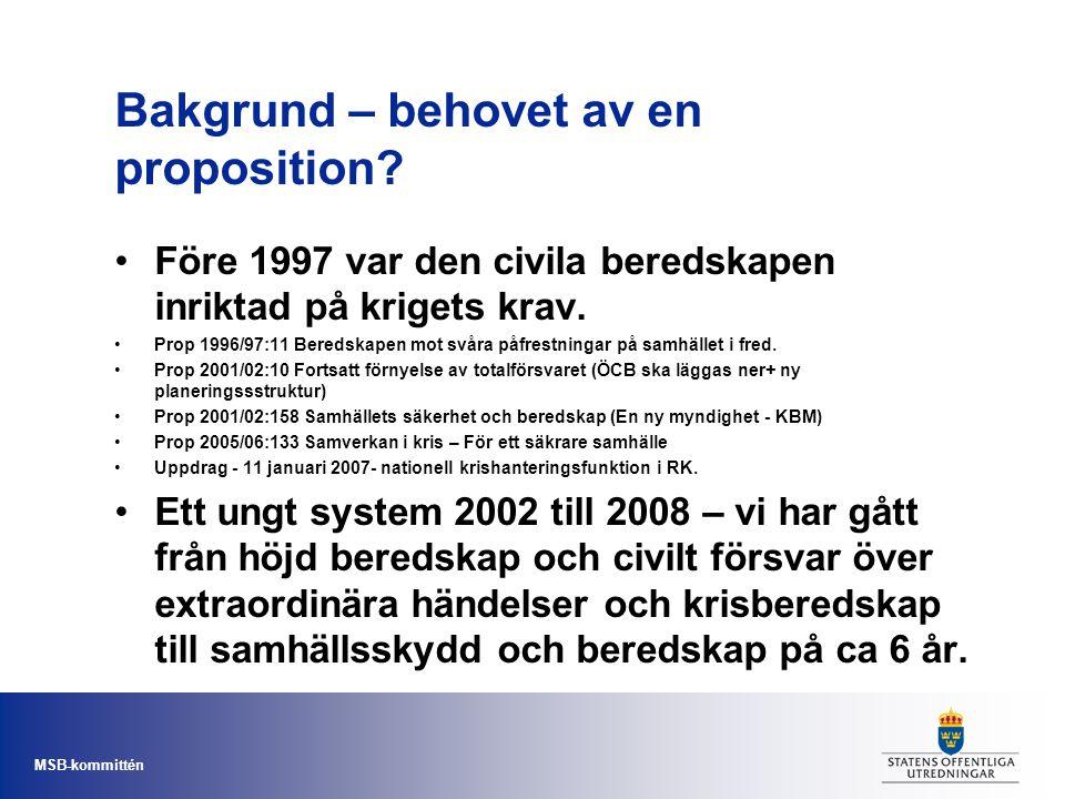MSB-kommittén Bakgrund – behovet av en proposition? •Före 1997 var den civila beredskapen inriktad på krigets krav. •Prop 1996/97:11 Beredskapen mot s