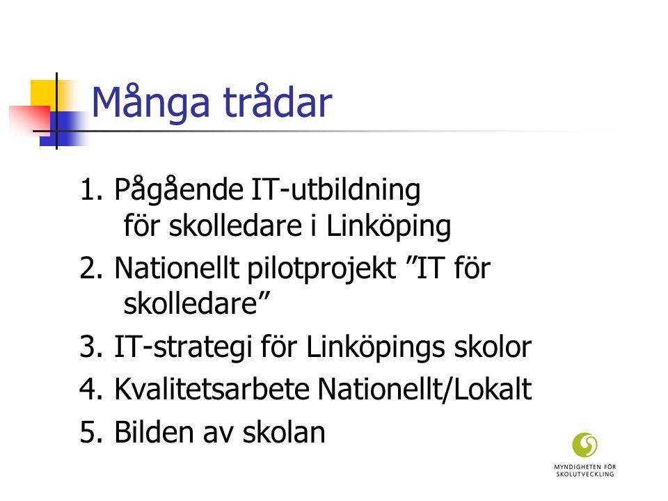 Många trådar 1. Pågående IT-utbildning för skolledare i Linköping 2.