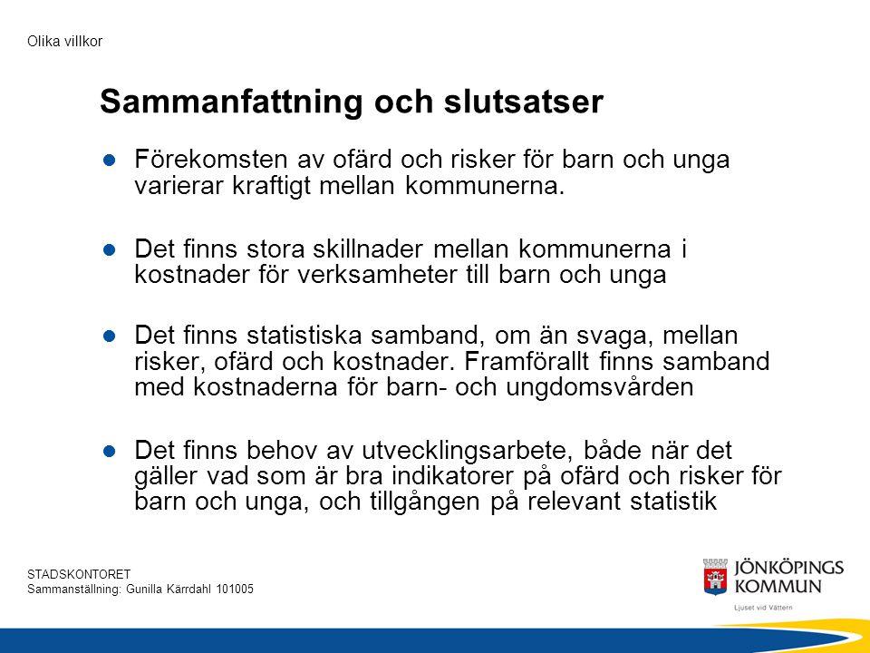 STADSKONTORET Sammanställning: Gunilla Kärrdahl 101005 Olika villkor Sammanfattning och slutsatser  Förekomsten av ofärd och risker för barn och unga
