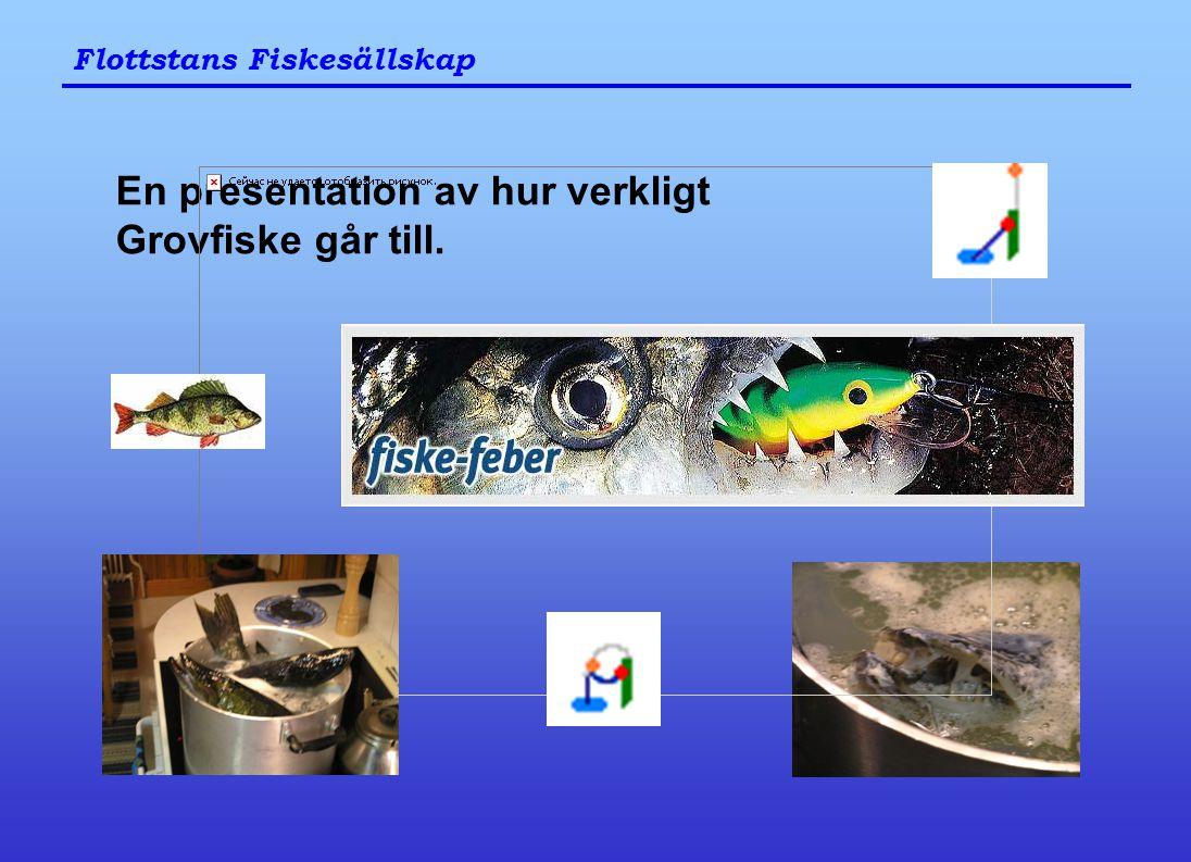 Flottstans Fiskesällskap En presentation av hur verkligt Grovfiske går till.