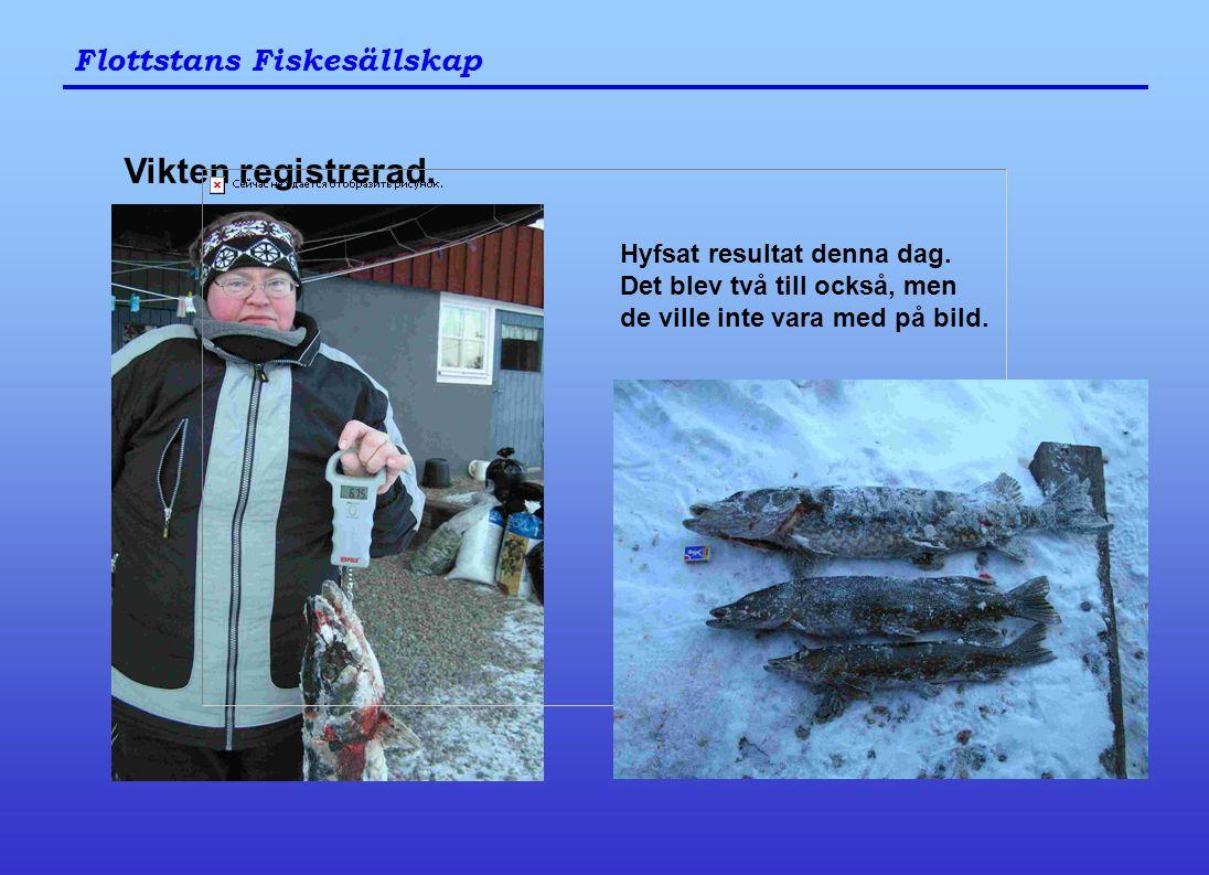 Flottstans Fiskesällskap Vikten registrerad. Hyfsat resultat denna dag. Det blev två till också, men de ville inte vara med på bild.