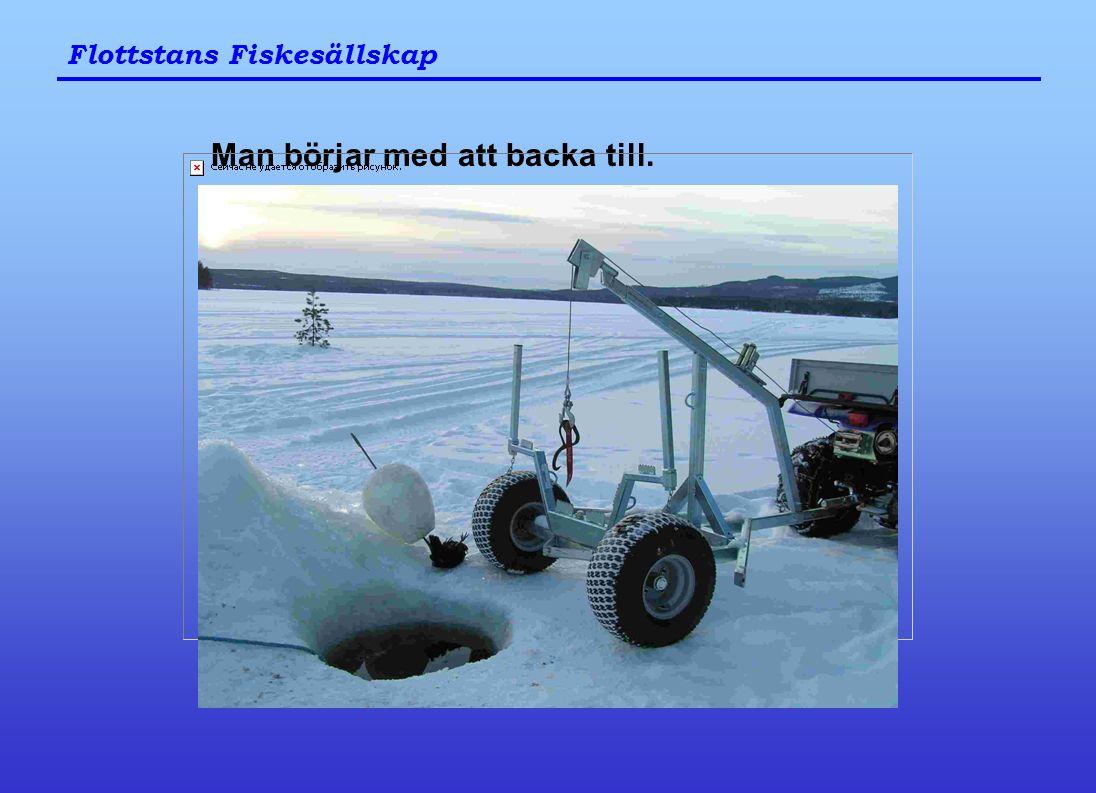 Flottstans Fiskesällskap Man börjar med att backa till.