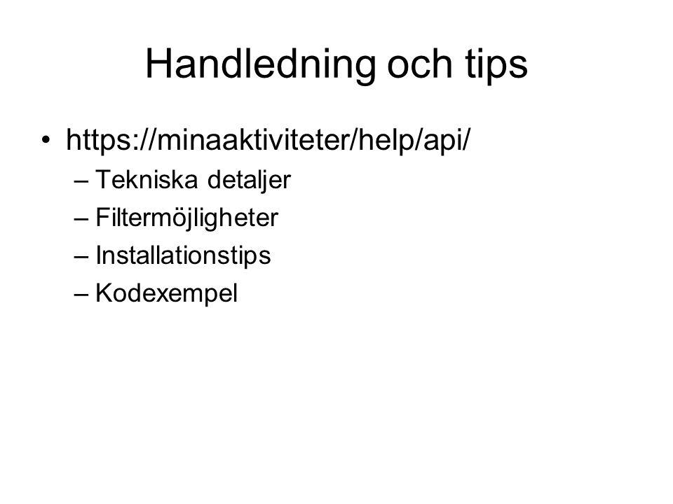 Handledning och tips •https://minaaktiviteter/help/api/ –Tekniska detaljer –Filtermöjligheter –Installationstips –Kodexempel