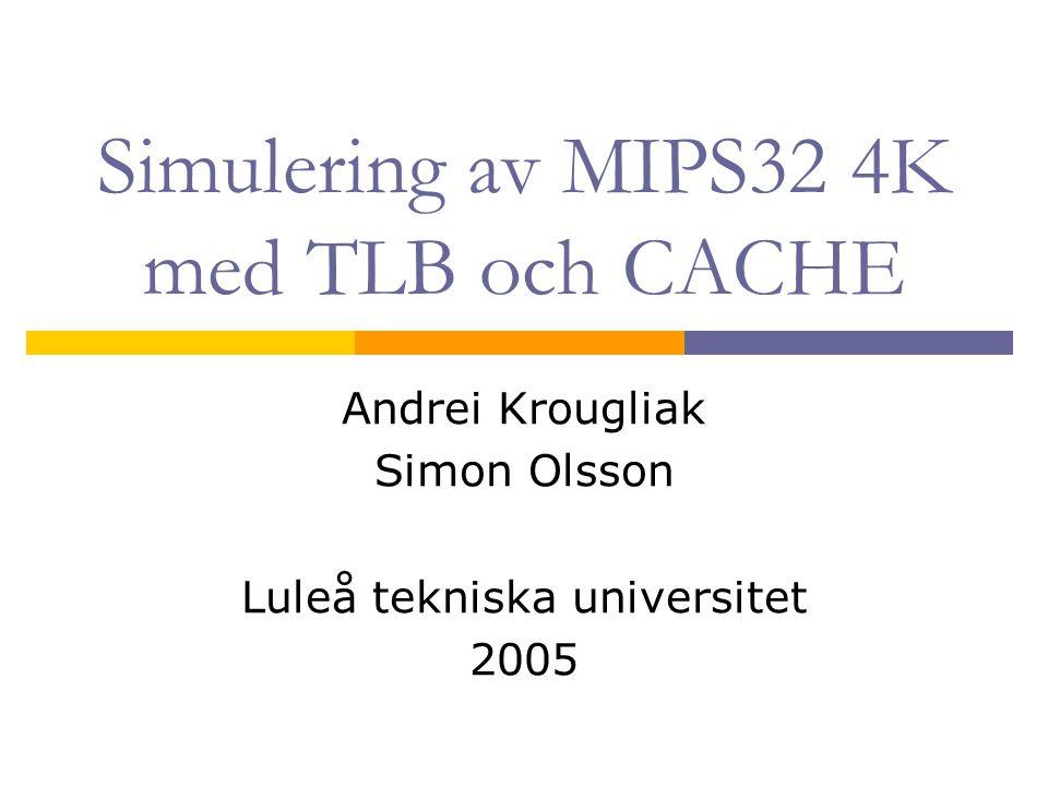 Syncsim och MIPS  Syncsim – ett simuleringsverktig för synkrona kretsar  MIPS modell för Syncsim  Pipelined MIPS modell för Syncsim  Pipelined MIPS modell för Syncsim med TLB, cache, och RAM